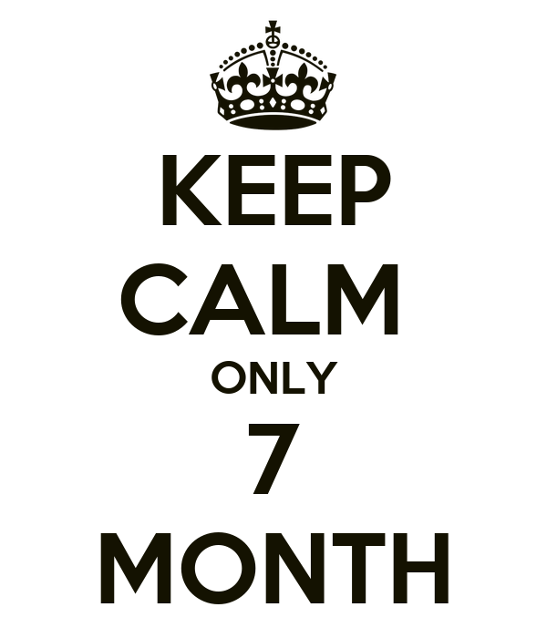 KEEP CALM  ONLY 7 MONTH