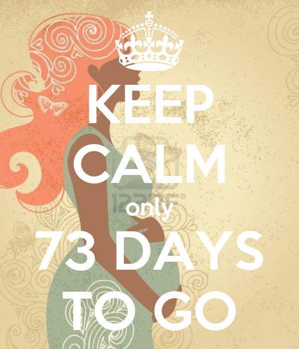 KEEP CALM only 73 DAYS TO GO