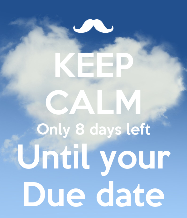 KEEP CALM Only 8 days left Until your Due date