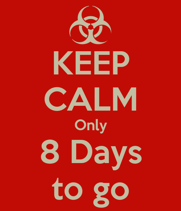 KEEP CALM Only 8 Days to go