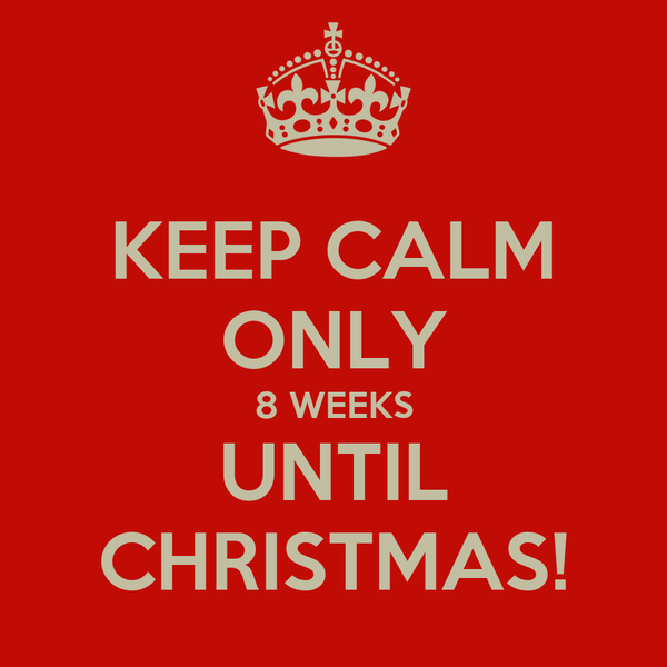 keep calm only 8 weeks until christmas