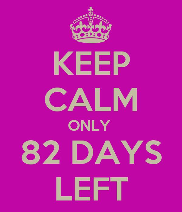 KEEP CALM ONLY  82 DAYS LEFT
