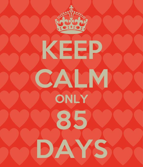 KEEP CALM ONLY 85 DAYS