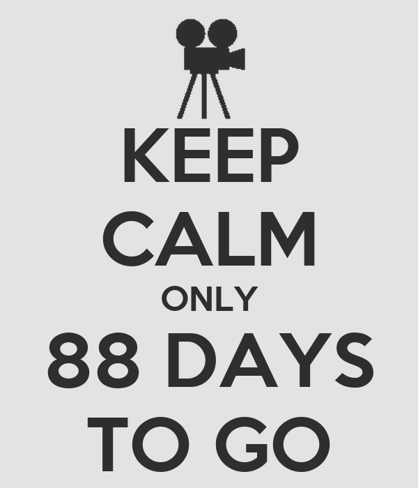 KEEP CALM ONLY 88 DAYS TO GO
