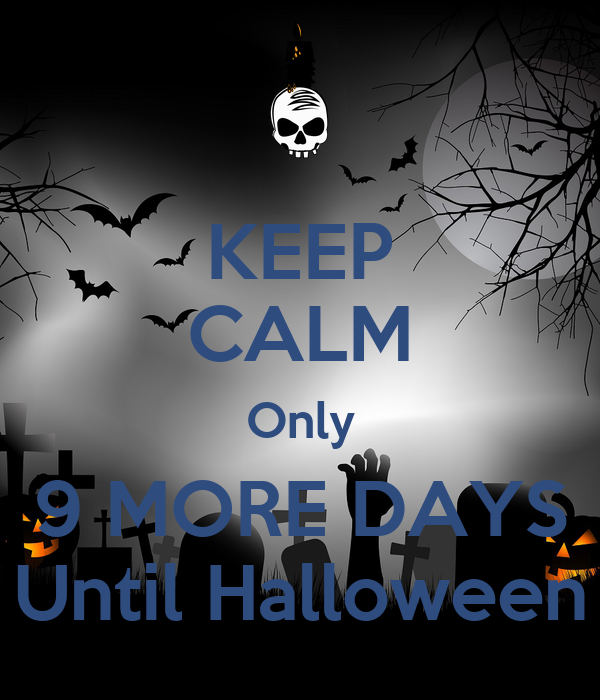 KEEP CALM Only 9 MORE DAYS Until Halloween