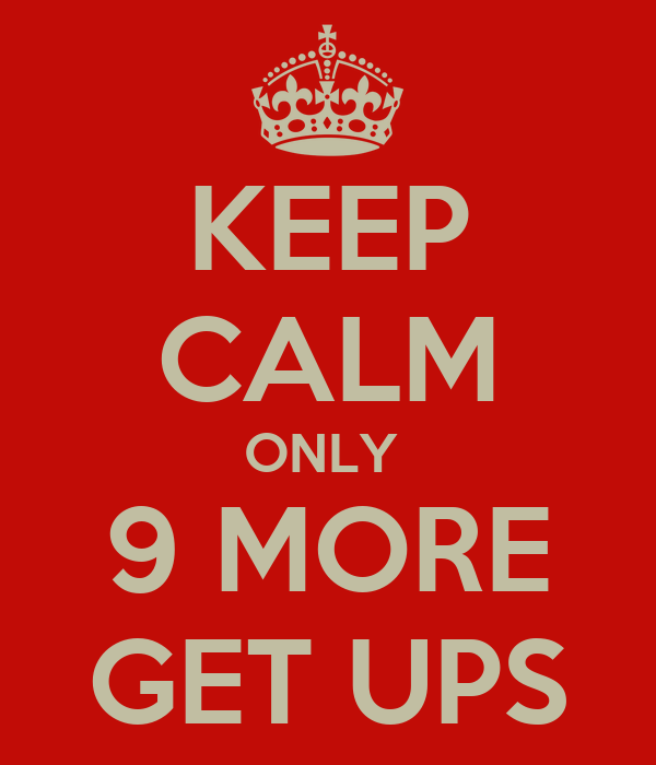 KEEP CALM ONLY  9 MORE GET UPS