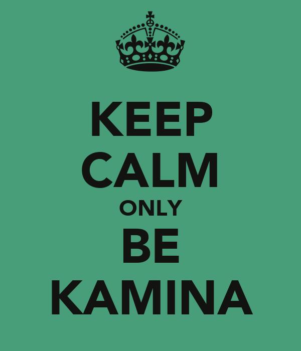 KEEP CALM ONLY BE KAMINA