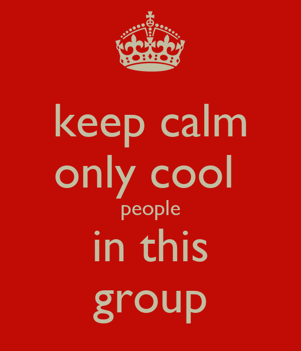 keep calm only cool  people in this group