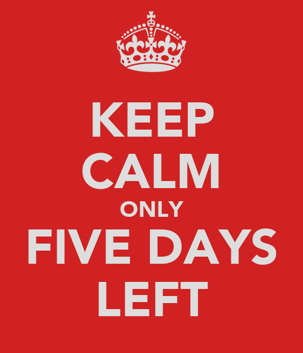 KEEP CALM ONLY FIVE DAYS LEFT
