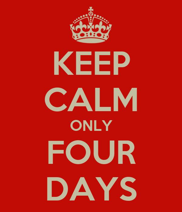 KEEP CALM ONLY FOUR DAYS