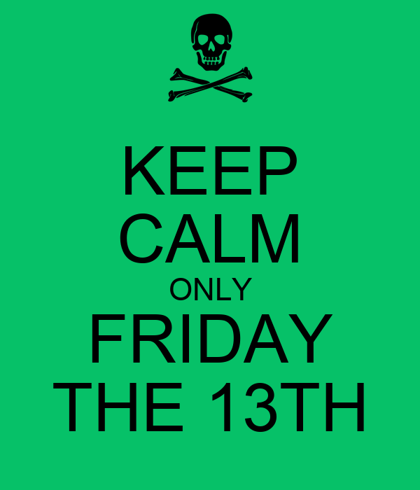 KEEP CALM ONLY FRIDAY THE 13TH