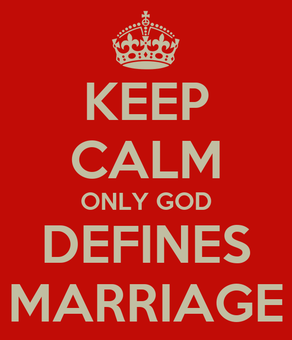 KEEP CALM ONLY GOD DEFINES MARRIAGE