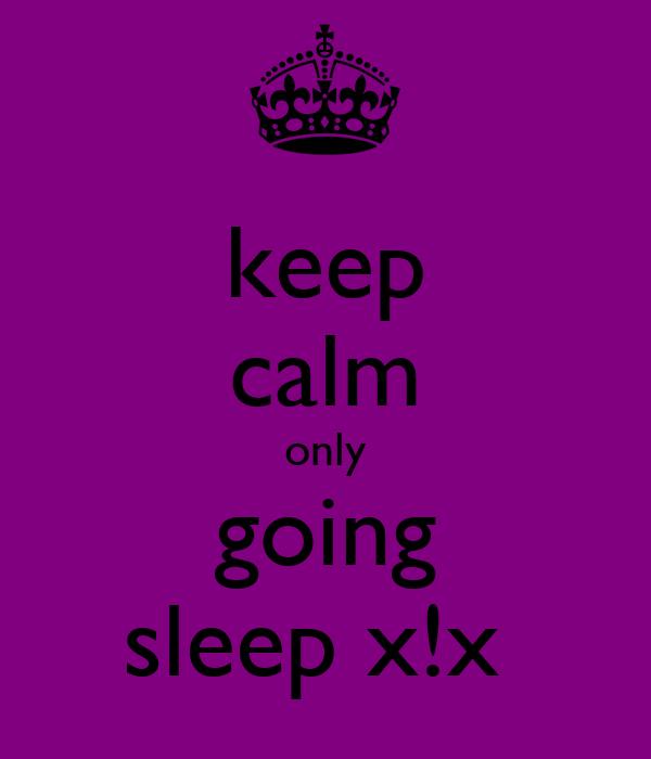 keep calm only going sleep x!x