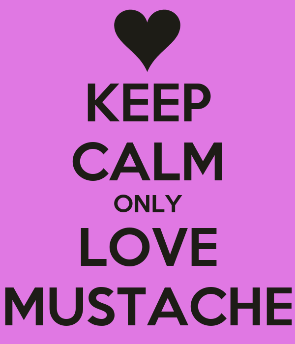 KEEP CALM ONLY LOVE MUSTACHE