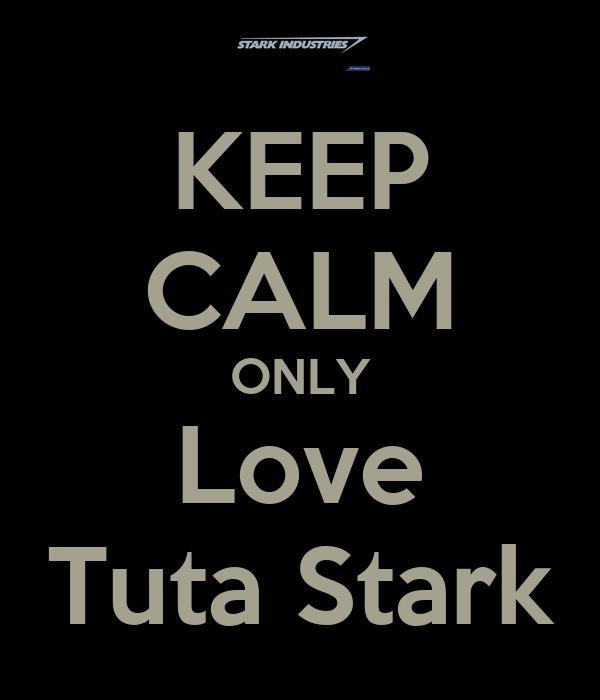 KEEP CALM ONLY Love Tuta Stark