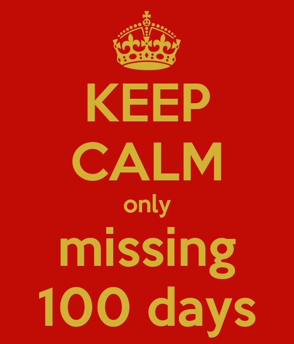 KEEP CALM only missing 100 days