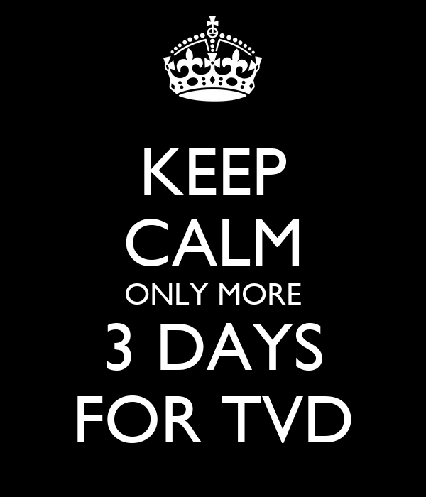 KEEP CALM ONLY MORE 3 DAYS FOR TVD