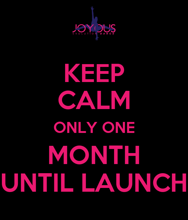 KEEP CALM ONLY ONE MONTH UNTIL LAUNCH