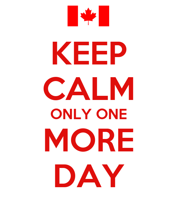 KEEP CALM ONLY ONE MORE DAY