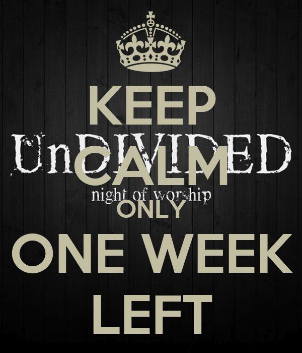 KEEP CALM ONLY ONE WEEK LEFT