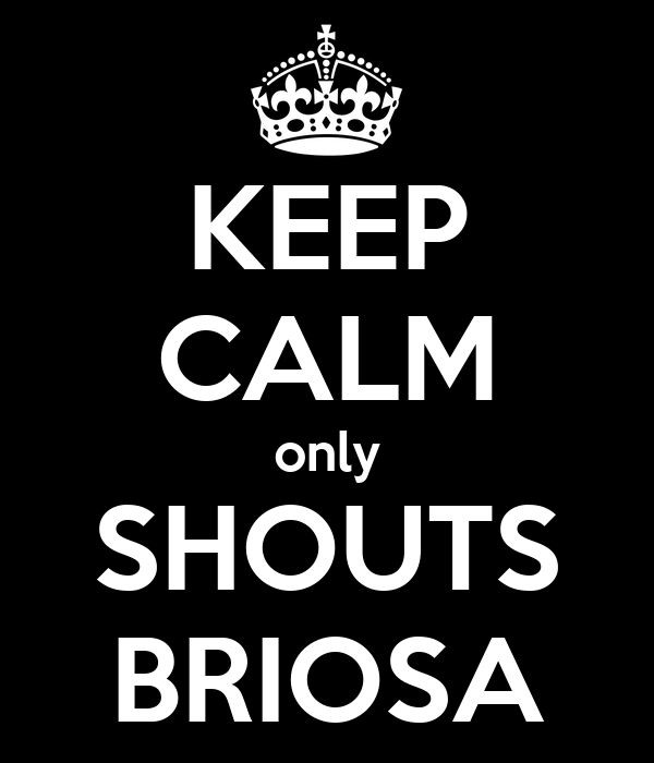 KEEP CALM only SHOUTS BRIOSA