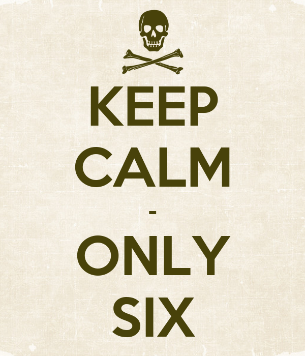 KEEP CALM - ONLY SIX