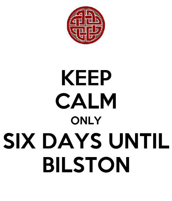 KEEP CALM ONLY SIX DAYS UNTIL BILSTON