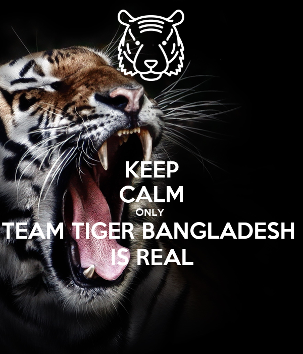 KEEP CALM ONLY  TEAM TIGER BANGLADESH  IS REAL