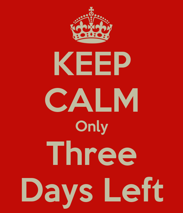 KEEP CALM Only Three Days Left