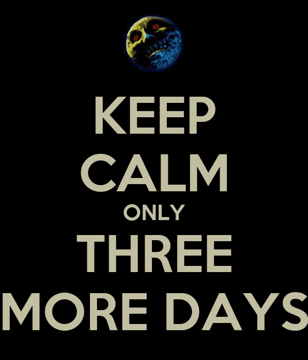 KEEP CALM ONLY THREE MORE DAYS