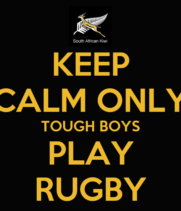 KEEP CALM ONLY TOUGH BOYS PLAY RUGBY