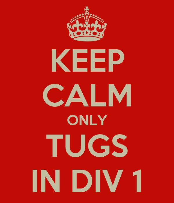 KEEP CALM ONLY TUGS IN DIV 1