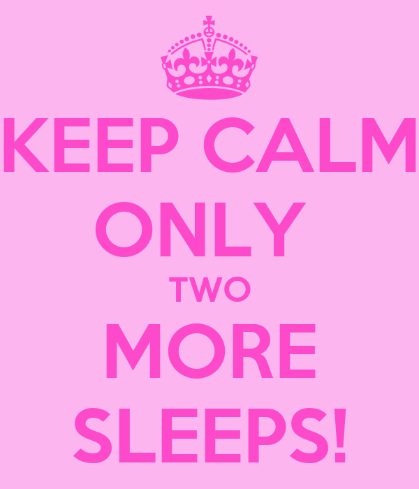 KEEP CALM ONLY  TWO MORE SLEEPS!