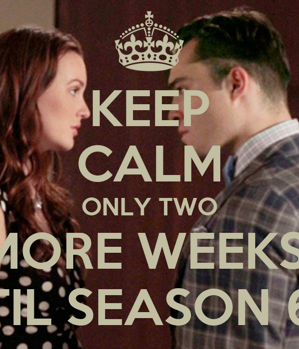 KEEP CALM ONLY TWO MORE WEEKS  TIL SEASON 6