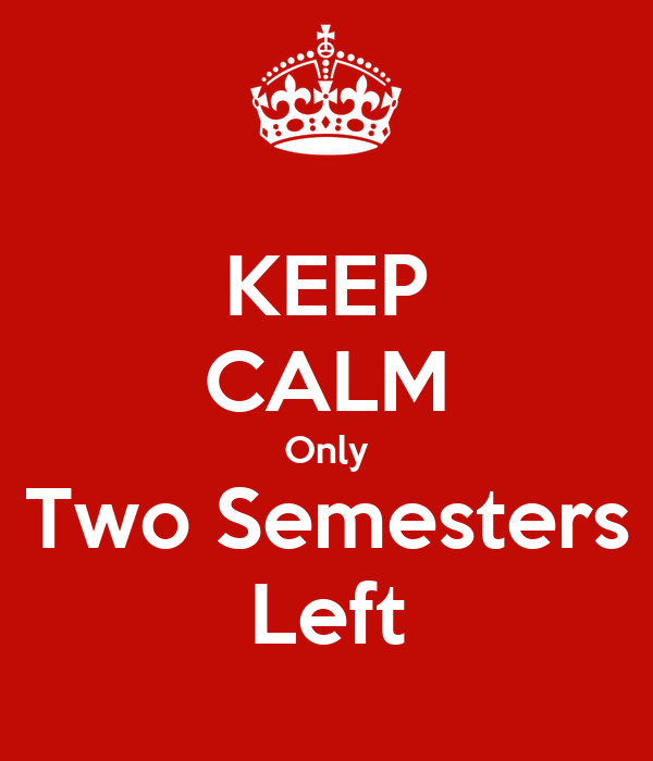 KEEP CALM Only Two Semesters Left