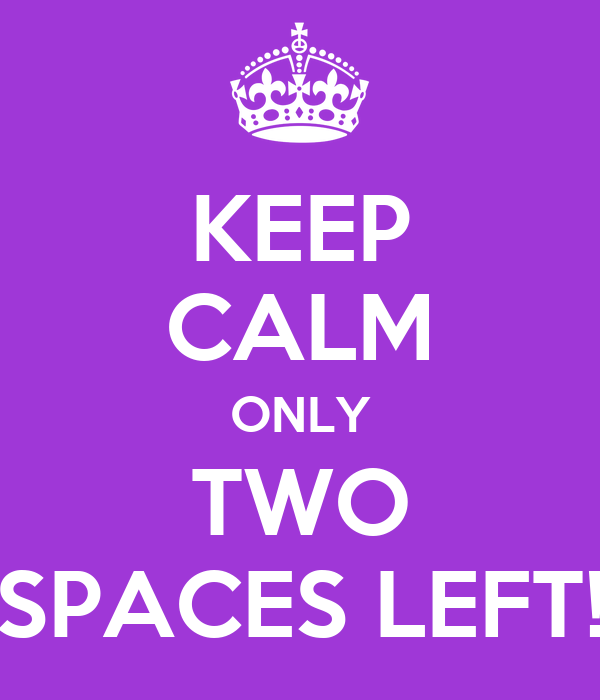 KEEP CALM ONLY TWO SPACES LEFT!