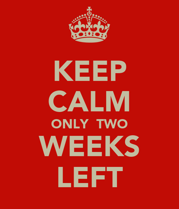 KEEP CALM ONLY  TWO WEEKS LEFT