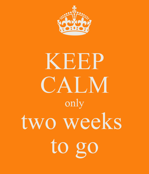 KEEP CALM only two weeks  to go
