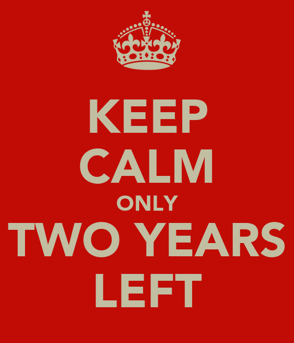 KEEP CALM ONLY TWO YEARS LEFT