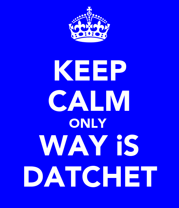 KEEP CALM ONLY  WAY iS DATCHET
