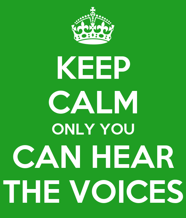 KEEP  CALM ONLY YOU CAN HEAR THE VOICES