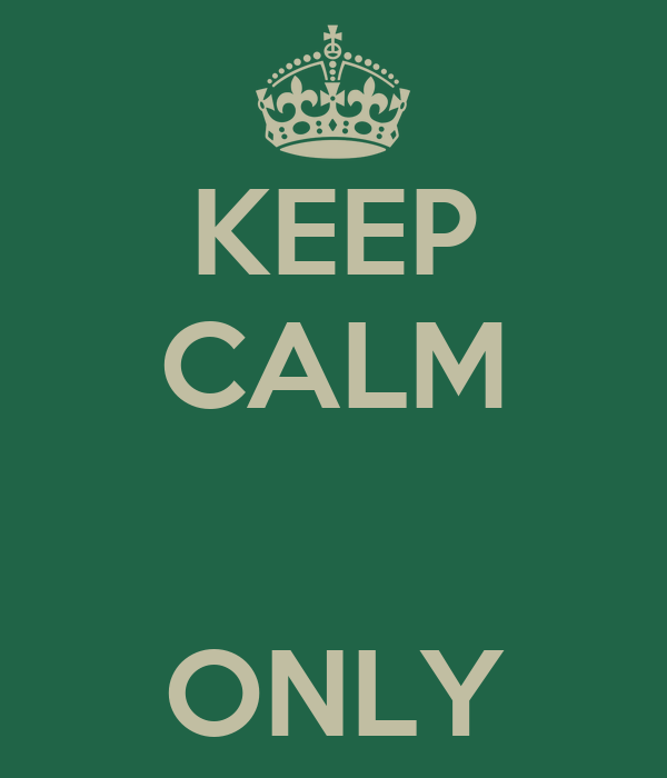 KEEP CALM   ONLY