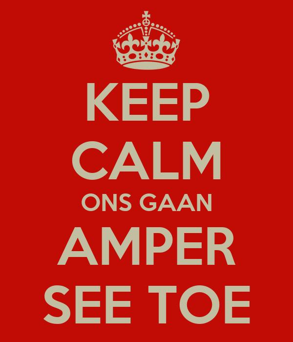 KEEP CALM ONS GAAN AMPER SEE TOE