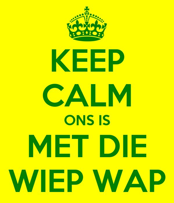 KEEP CALM ONS IS MET DIE WIEP WAP