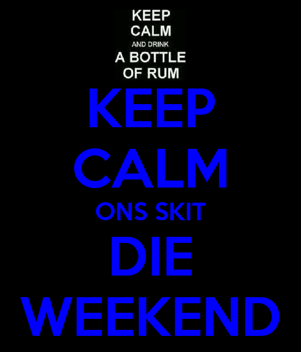 KEEP CALM ONS SKIT DIE WEEKEND