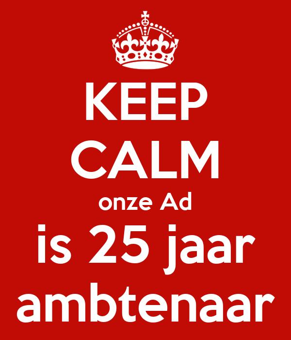 KEEP CALM onze Ad is 25 jaar ambtenaar