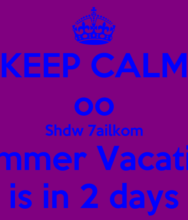 KEEP CALM oo Shdw 7ailkom Summer Vacation is in 2 days