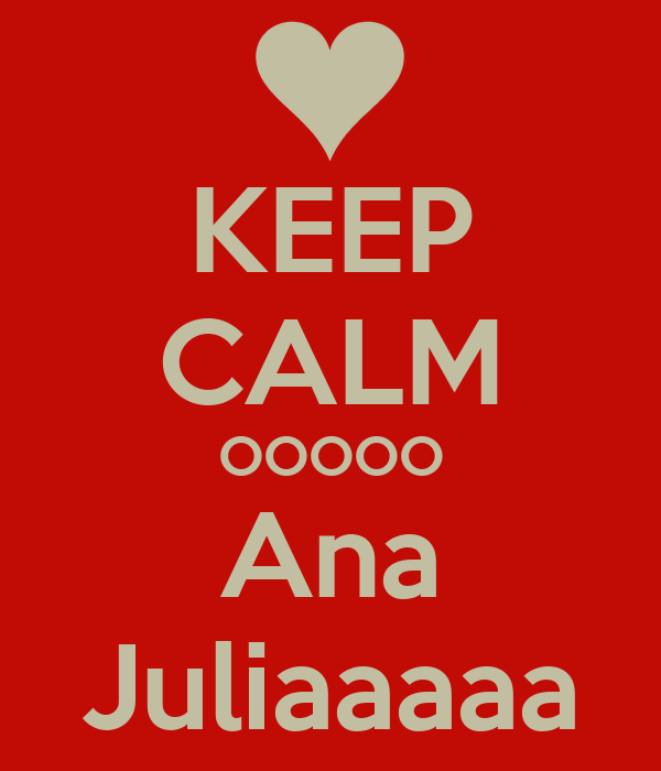 KEEP CALM OOOOO Ana Juliaaaaa