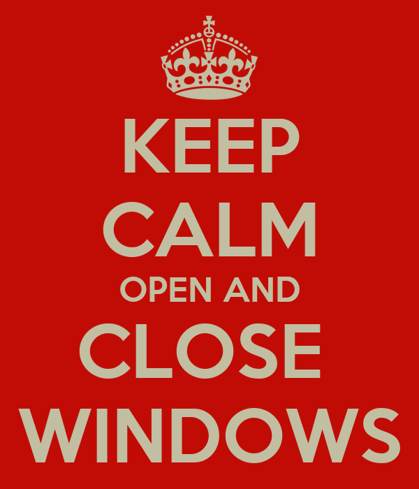 KEEP CALM OPEN AND CLOSE  WINDOWS