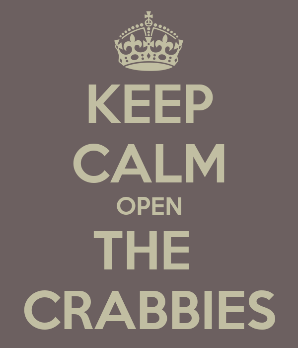 KEEP CALM OPEN THE  CRABBIES